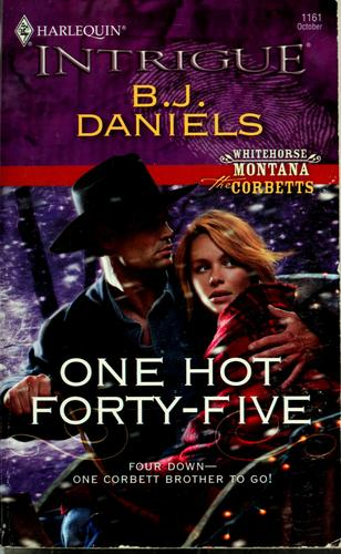 One hot forty-five by B. J. Daniels