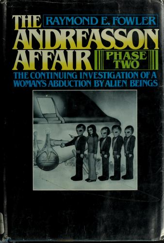 The Andreasson affair, phase two by Raymond E. Fowler