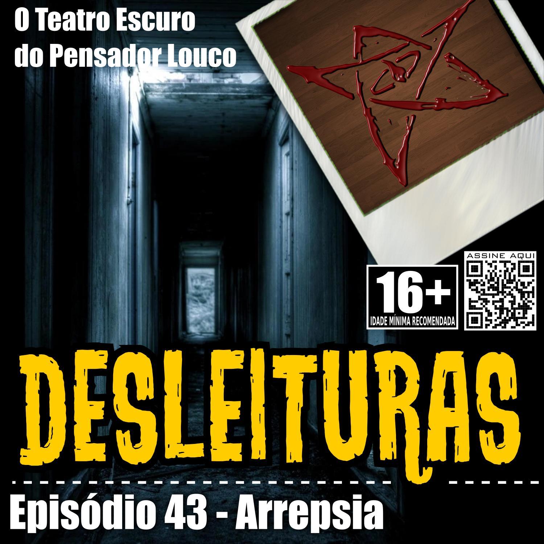 Desleituras 43 - Arrepsia
