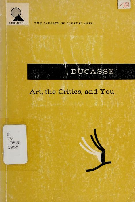 Art, the critics, and you by Ducasse, Curt John