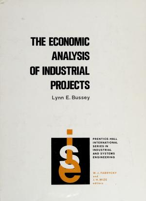 Cover of: The economic analysis of industrial projects | Lynn E. Bussey