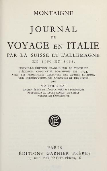 Journal de voyage en Italie, par la Suisse et l'Allemagne en 1580 et 1581. -- by Michel de Montaigne