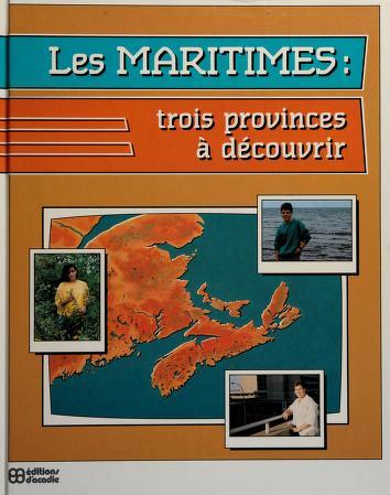Cover of: Les maritimes : trois provinces à découvrir   équipe de production et de rédaction Melvin Gallant ... [et. al.] Comité de révision Jean-Roland Aucoin ... [et. al.]