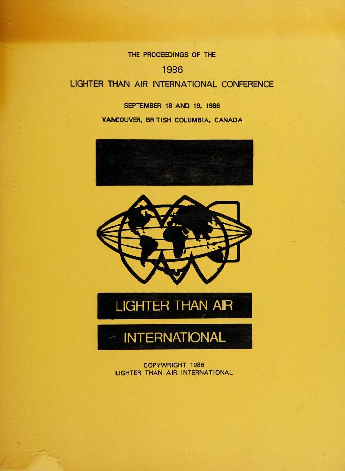 Proceedings of the 1986 Lighter Than Air International Conference, September 18 and 19, 1986, Vancouver, British Columbia, Canada by Lighter Than Air International Conference (1986 Vancouver, B.C.)