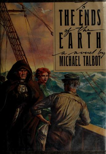 To the ends of the earth by Talbot, Michael