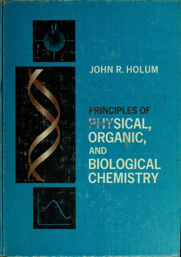 Principles of physical, organic, and biological chemistry by John R. Holum