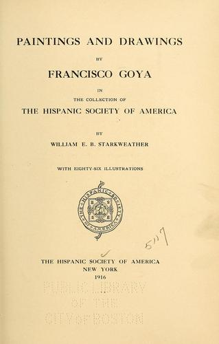 Paintings and drawings by Francisco Goya in the collection of the Hispanic Society of America by Hispanic Society of America