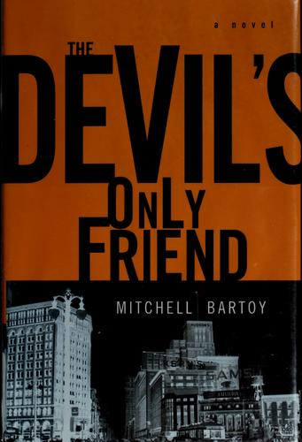 The devil's only friend by Mitchell Bartoy