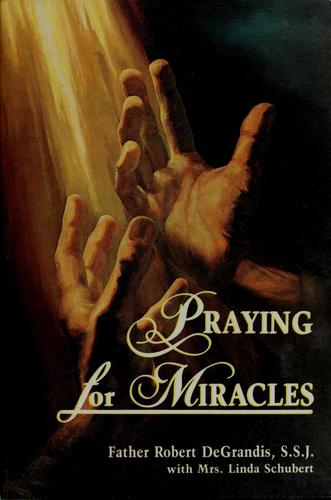 Praying for miracles by Robert DeGrandis