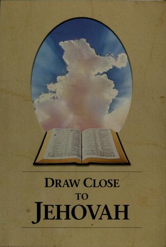 Draw close to Jehovah by Watchtower Bible and Tract Society of New York