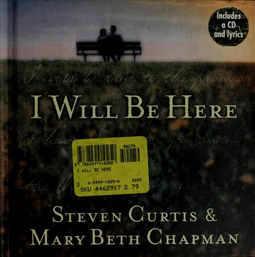 I will be here by Steven Curtis Chapman