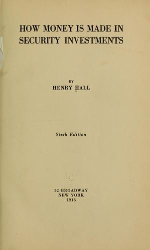 How money is made in security investments by Hall, Henry