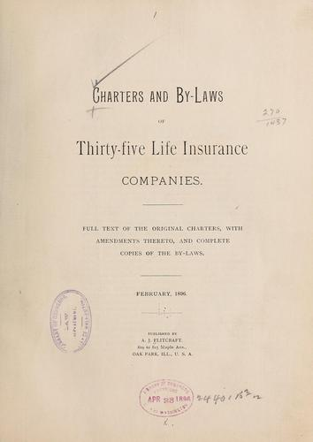Charters and by-laws of thirty-five life insurance companies by Allen J. Flitcraft