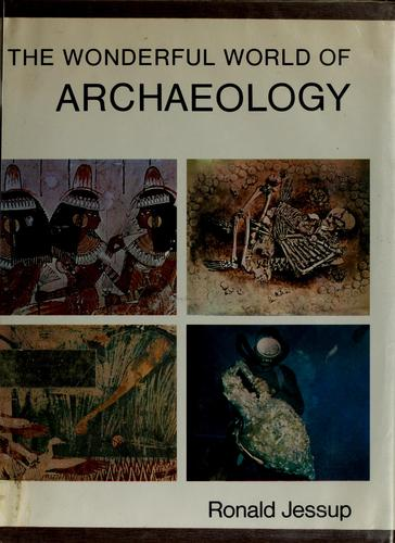 The wonderful world of archaeology by Ronald Frederick Jessup