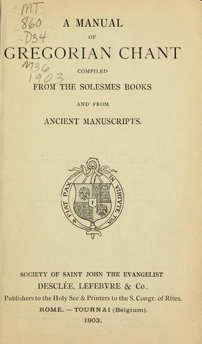 A manual of Gregorian chant compiled from the Solesmes books and from ancient manuscripts.  Rome-Tournai (Belgium) Society of Saint John the Evangelist by Paul Delatte