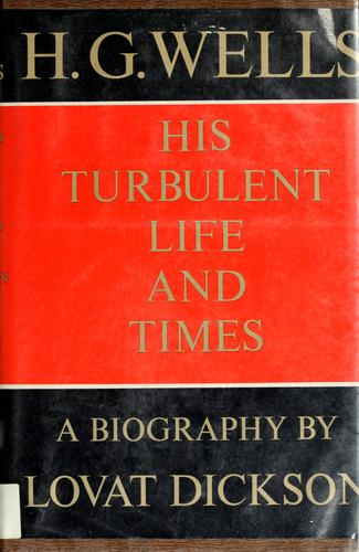 H. G. Wells; his turbulent life and times.